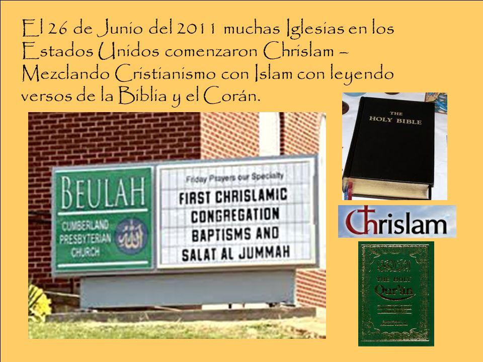 El 26 de Junio del 2011 muchas Iglesias en los Estados Unidos comenzaron Chrislam – Mezclando Cristianismo con Islam con leyendo versos de la Biblia y el Corán.