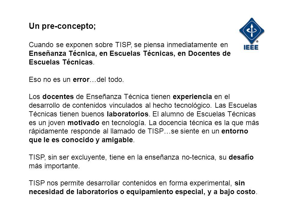 Un pre-concepto; Cuando se exponen sobre TISP, se piensa inmediatamente en Enseñanza Técnica, en Escuelas Técnicas, en Docentes de Escuelas Técnicas.
