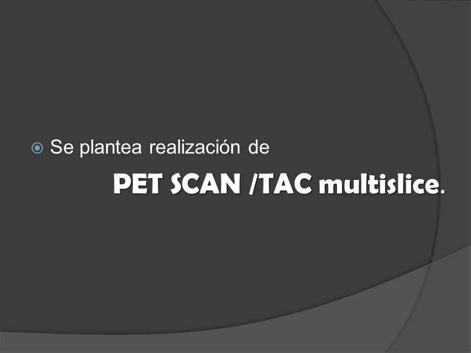 PET SCAN /TAC multislice.