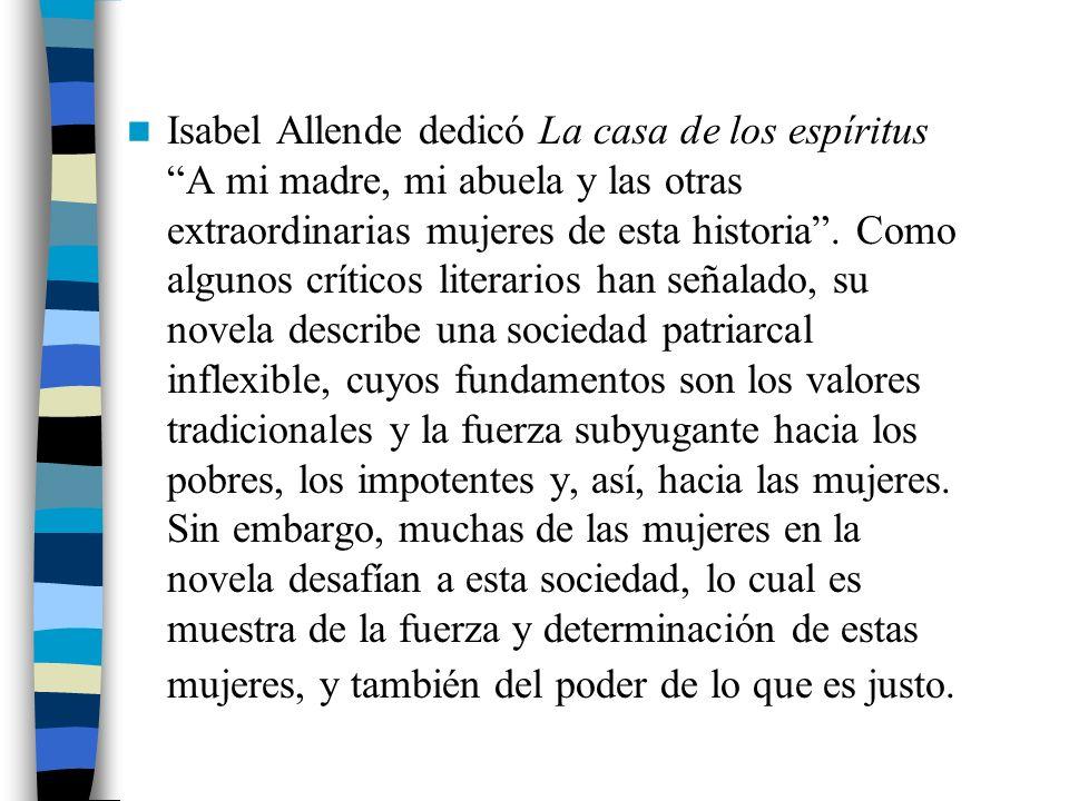 Isabel Allende dedicó La casa de los espíritus A mi madre, mi abuela y las otras extraordinarias mujeres de esta historia .