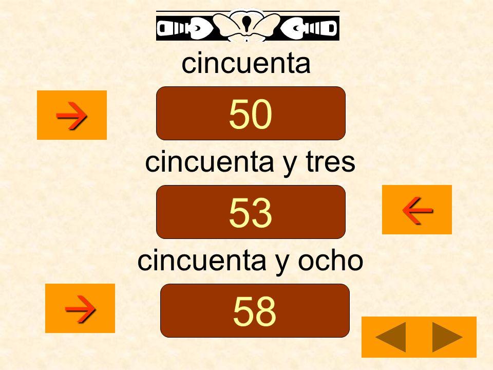 cincuenta 50  cincuenta y tres 53  cincuenta y ocho  58