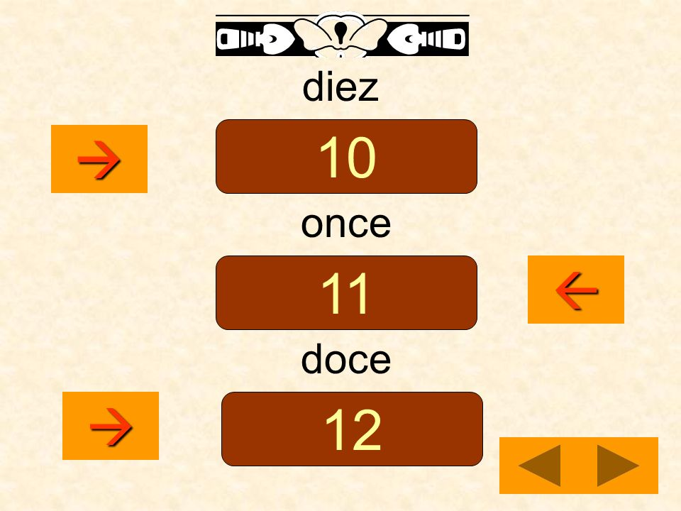 diez 10  once 11  doce  12