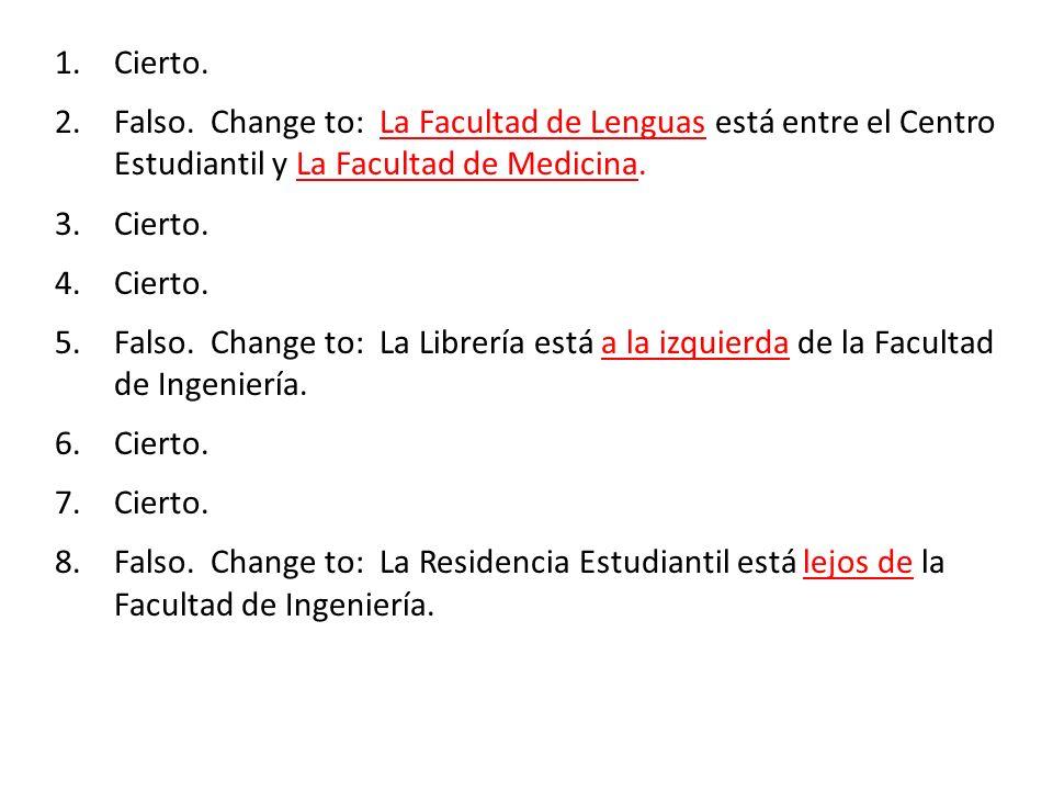 Cierto.Falso. Change to: La Facultad de Lenguas está entre el Centro Estudiantil y La Facultad de Medicina.