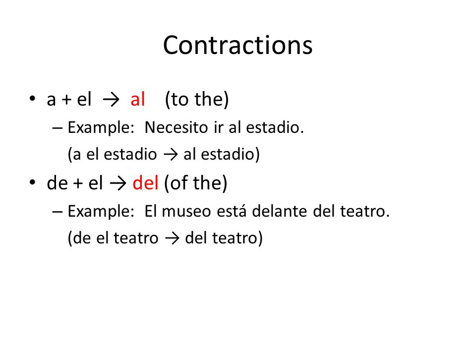 Contractions a + el → al (to the) de + el → del (of the)