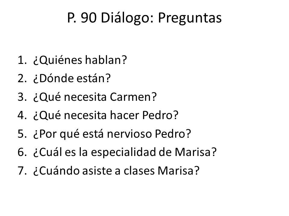 P. 90 Diálogo: Preguntas