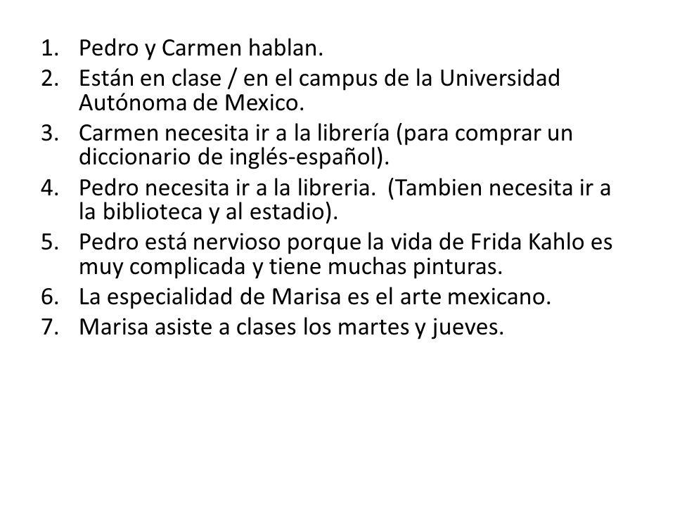 Pedro y Carmen hablan.Están en clase / en el campus de la Universidad Autónoma de Mexico.