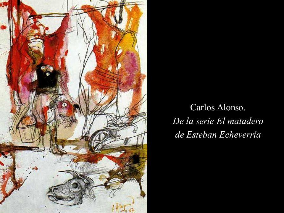 Carlos Alonso. De la serie El matadero de Esteban Echeverría