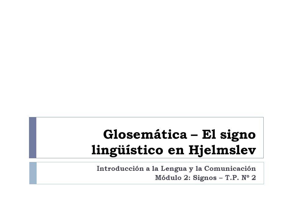 Glosemática – El signo lingüístico en Hjelmslev