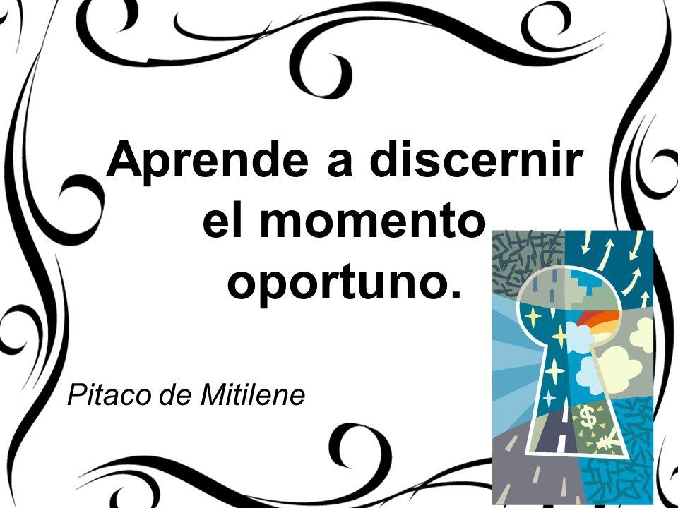 Aprende a discernir el momento oportuno.