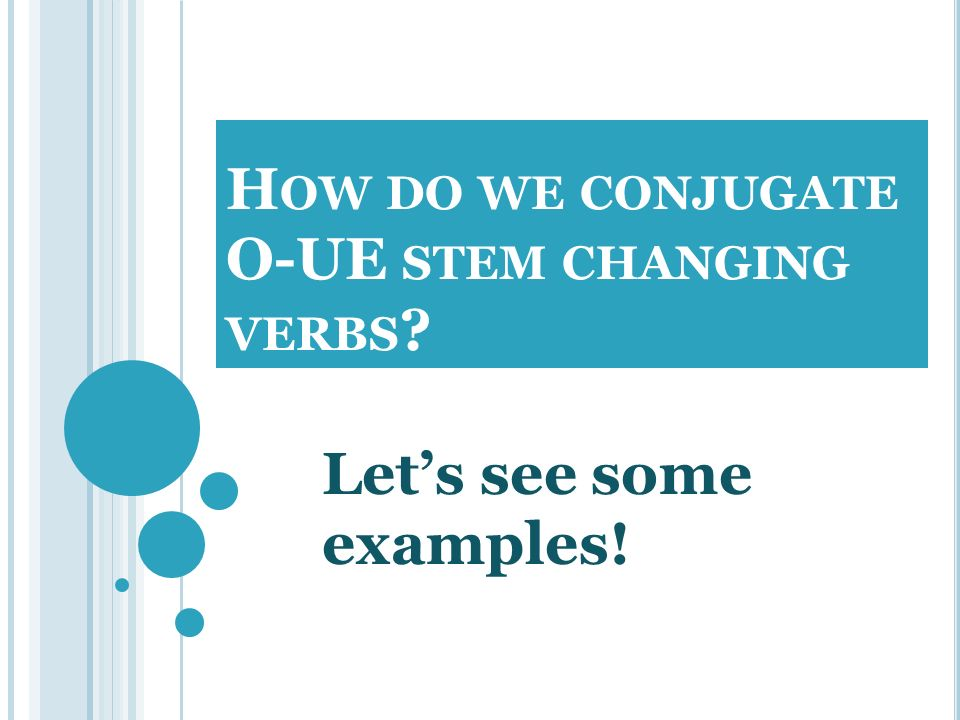 How do we conjugate O-UE stem changing verbs