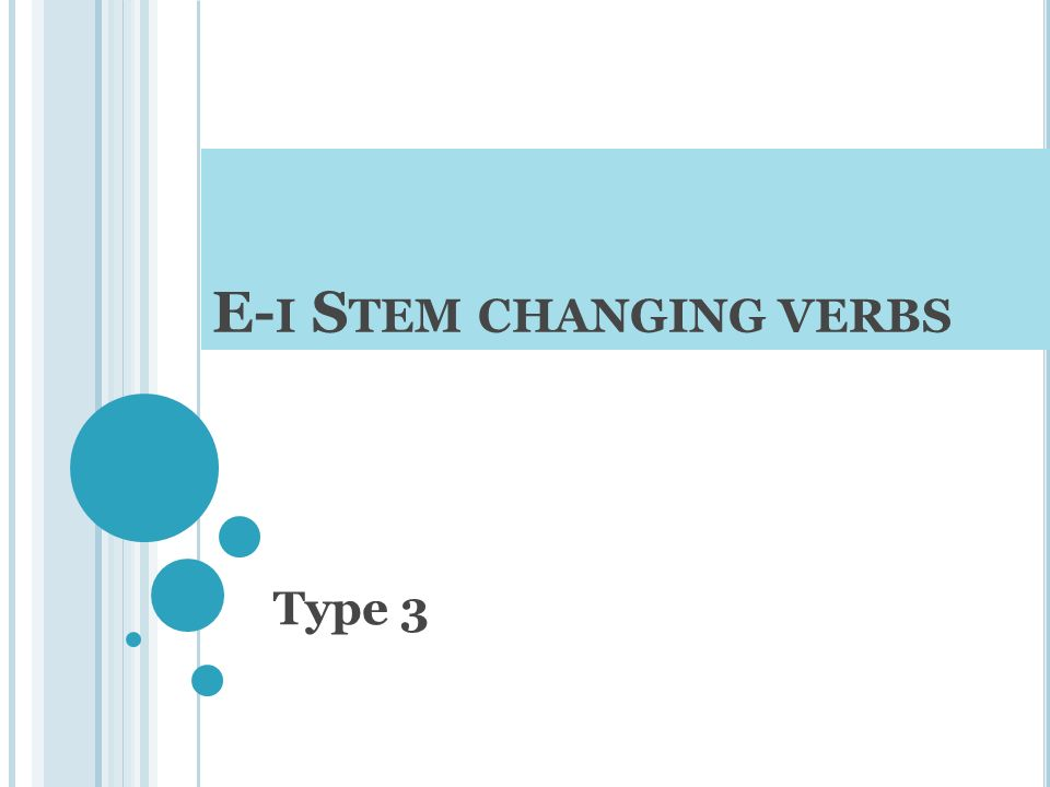 E-i Stem changing verbs