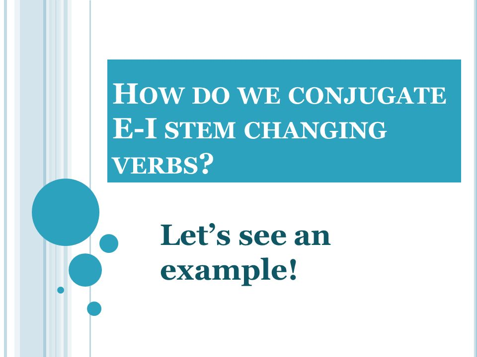 How do we conjugate E-I stem changing verbs