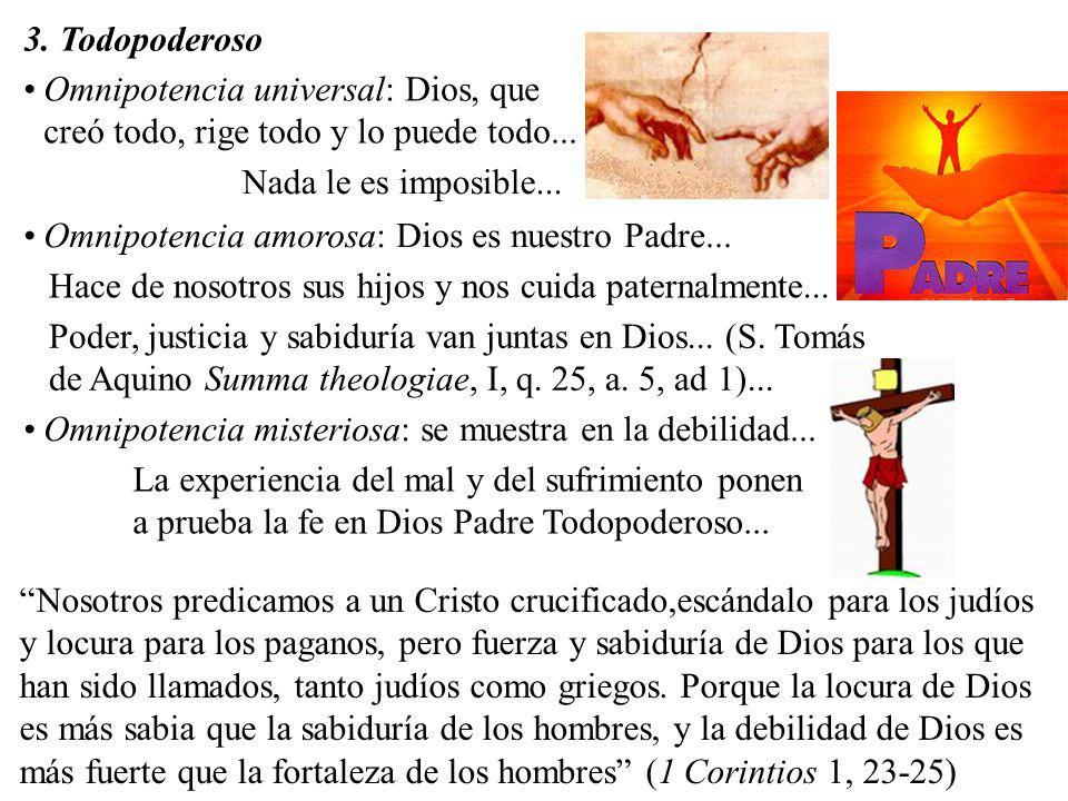 3. Todopoderoso Omnipotencia universal: Dios, que creó todo, rige todo y lo puede todo... Nada le es imposible...
