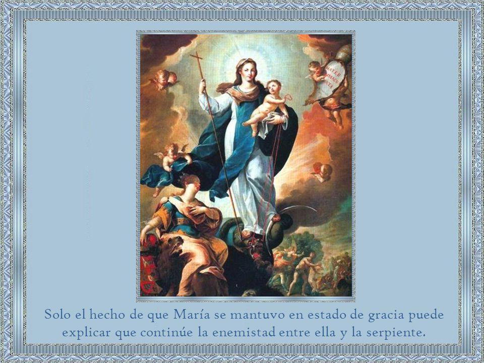 Solo el hecho de que María se mantuvo en estado de gracia puede explicar que continúe la enemistad entre ella y la serpiente.