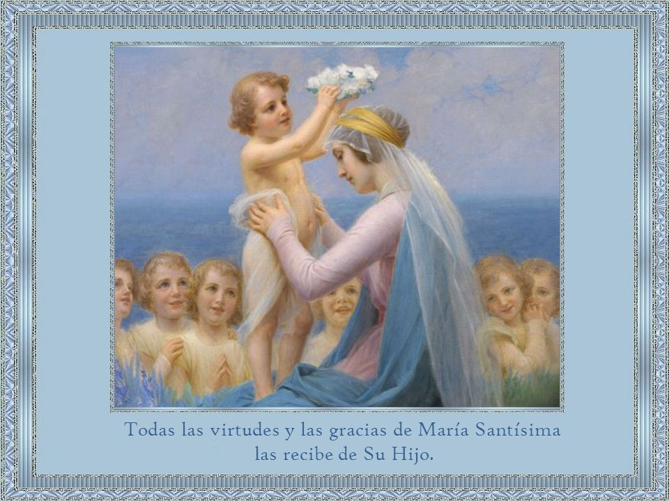 Todas las virtudes y las gracias de María Santísima