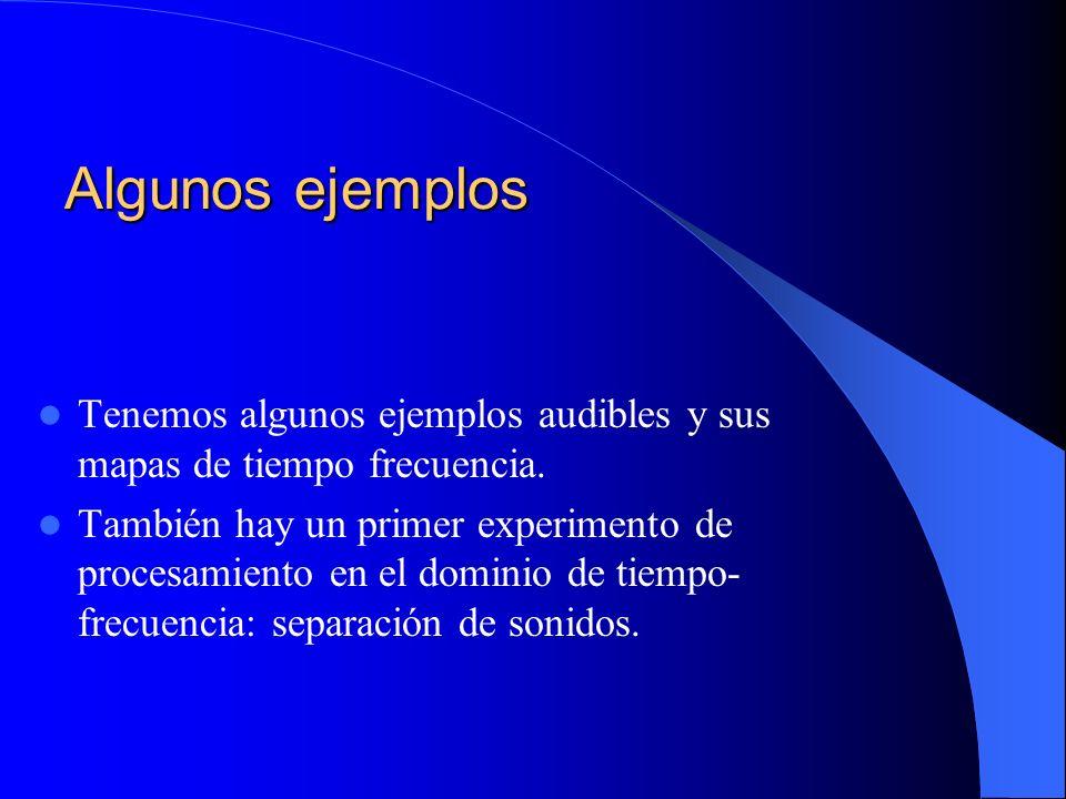 Algunos ejemplos Tenemos algunos ejemplos audibles y sus mapas de tiempo frecuencia.