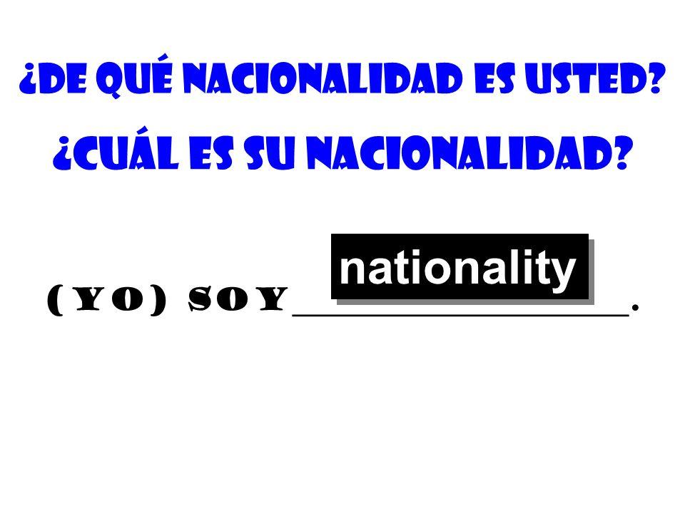 ¿De quÉ nacionalidad es usted