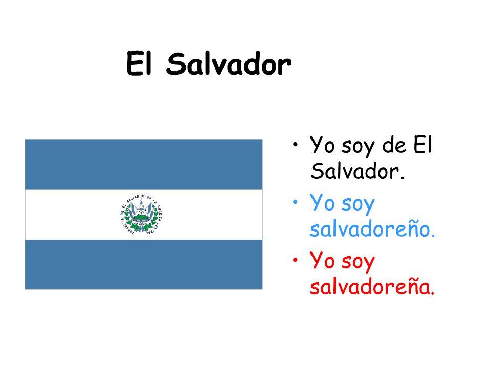 El Salvador Yo soy de El Salvador. Yo soy salvadoreño.