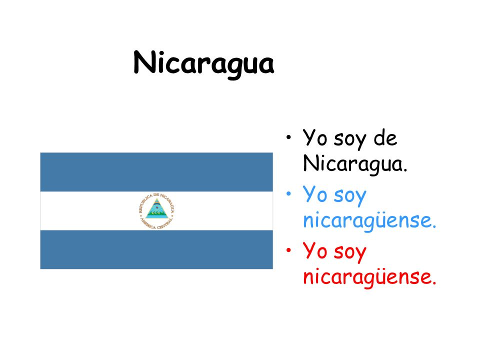 Nicaragua Yo soy de Nicaragua. Yo soy nicaragüense.