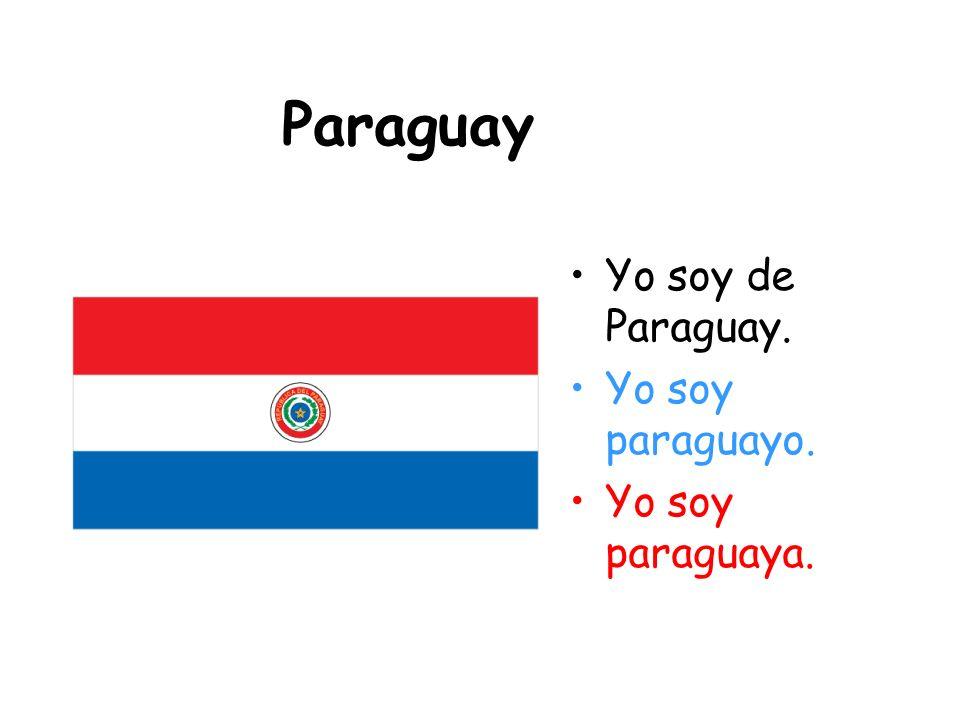 Paraguay Yo soy de Paraguay. Yo soy paraguayo. Yo soy paraguaya.