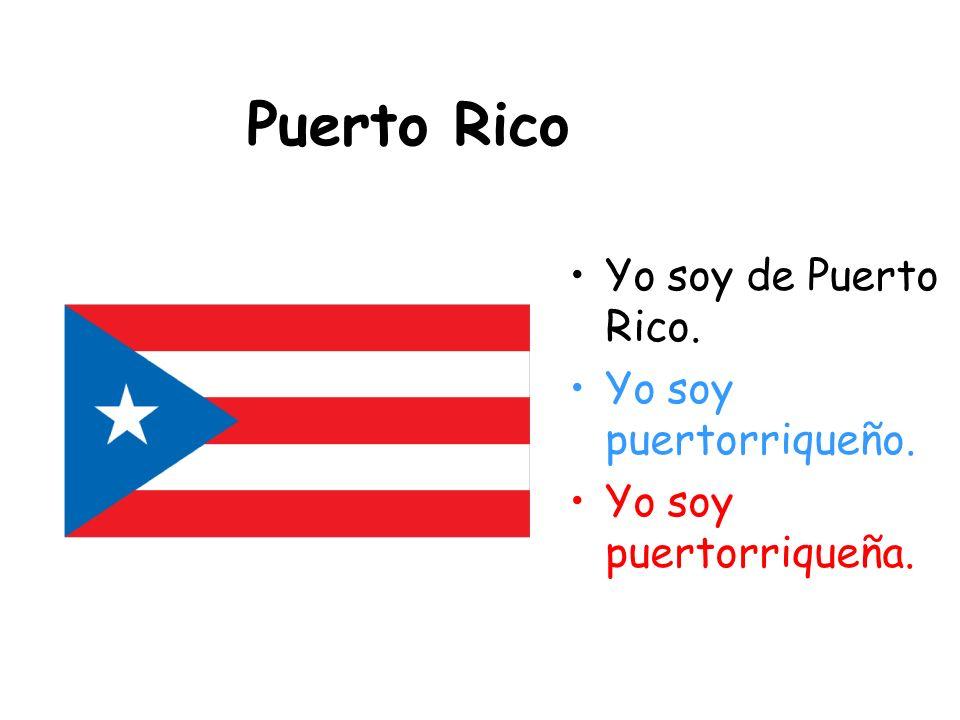 Puerto Rico Yo soy de Puerto Rico. Yo soy puertorriqueño.