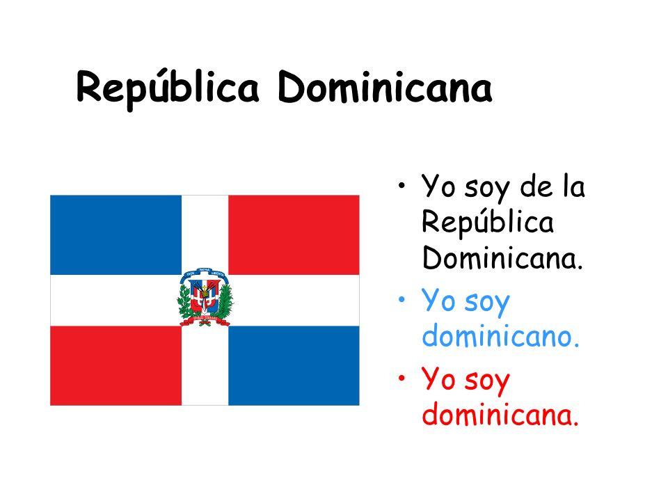 República Dominicana Yo soy de la República Dominicana.