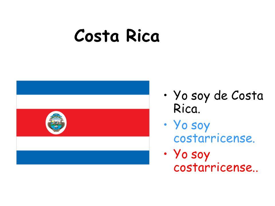 Costa Rica Yo soy de Costa Rica. Yo soy costarricense.