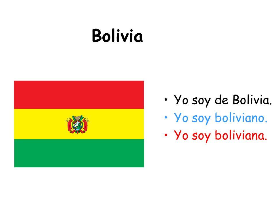 Bolivia Yo soy de Bolivia. Yo soy boliviano. Yo soy boliviana.