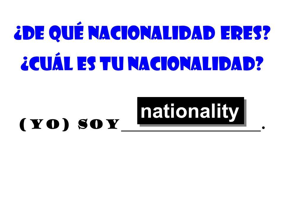 ¿De quÉ nacionalidad eres