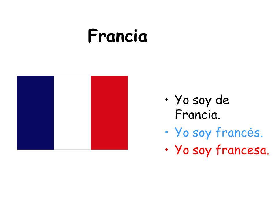 Francia Yo soy de Francia. Yo soy francés. Yo soy francesa.