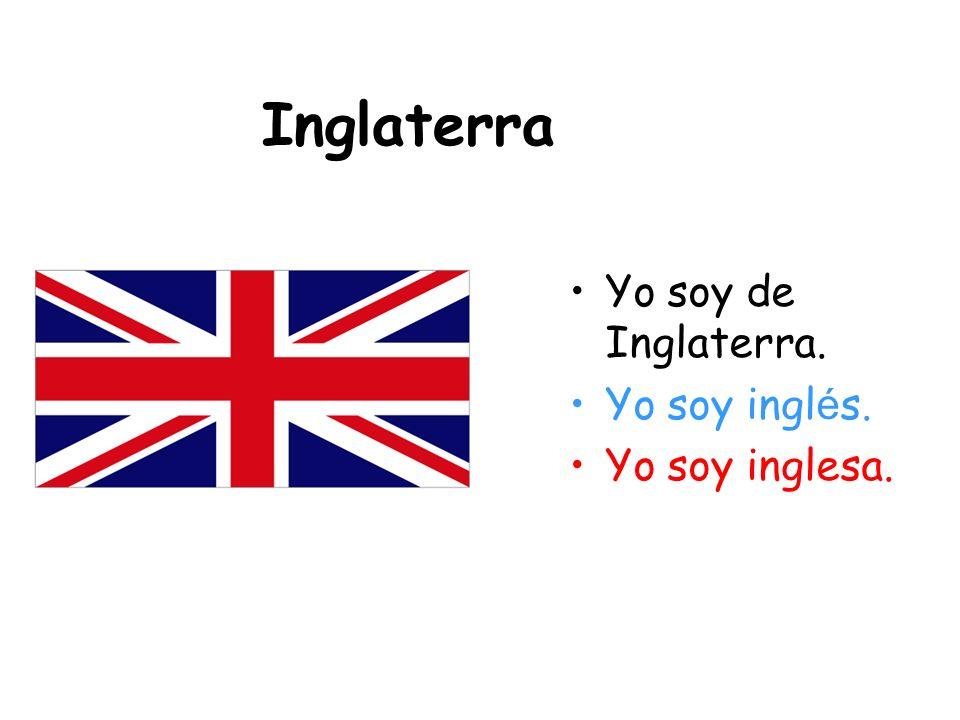 Inglaterra Yo soy de Inglaterra. Yo soy inglés. Yo soy inglesa.