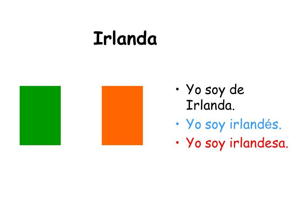 Irlanda Yo soy de Irlanda. Yo soy irlandés. Yo soy irlandesa.