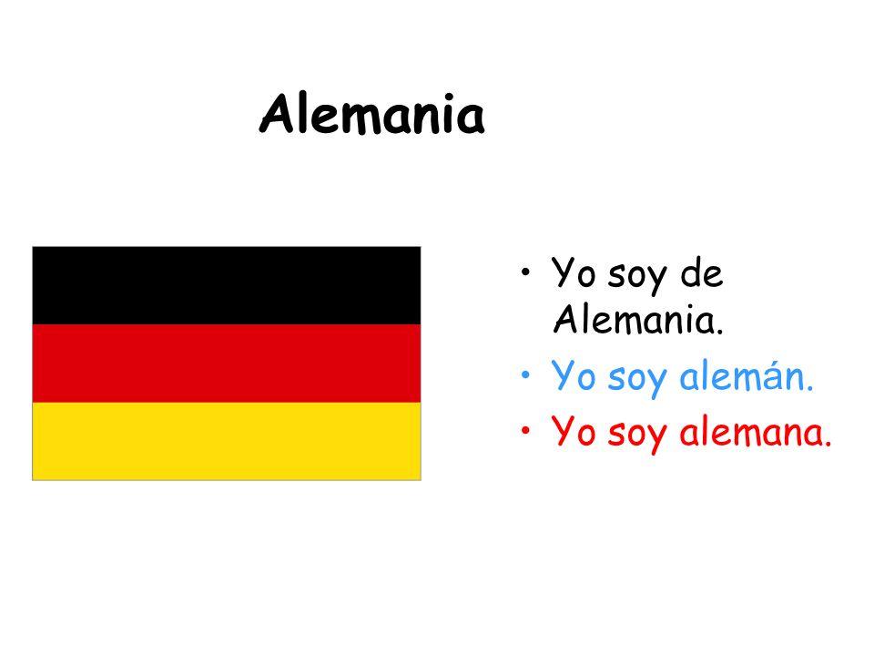 Alemania Yo soy de Alemania. Yo soy alemán. Yo soy alemana.