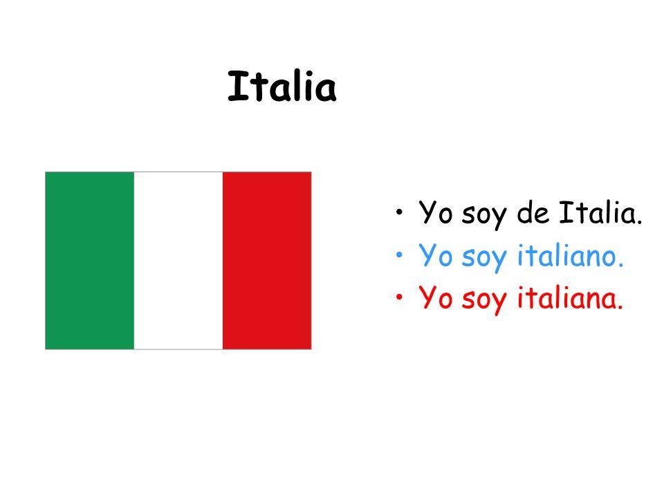 Italia Yo soy de Italia. Yo soy italiano. Yo soy italiana.