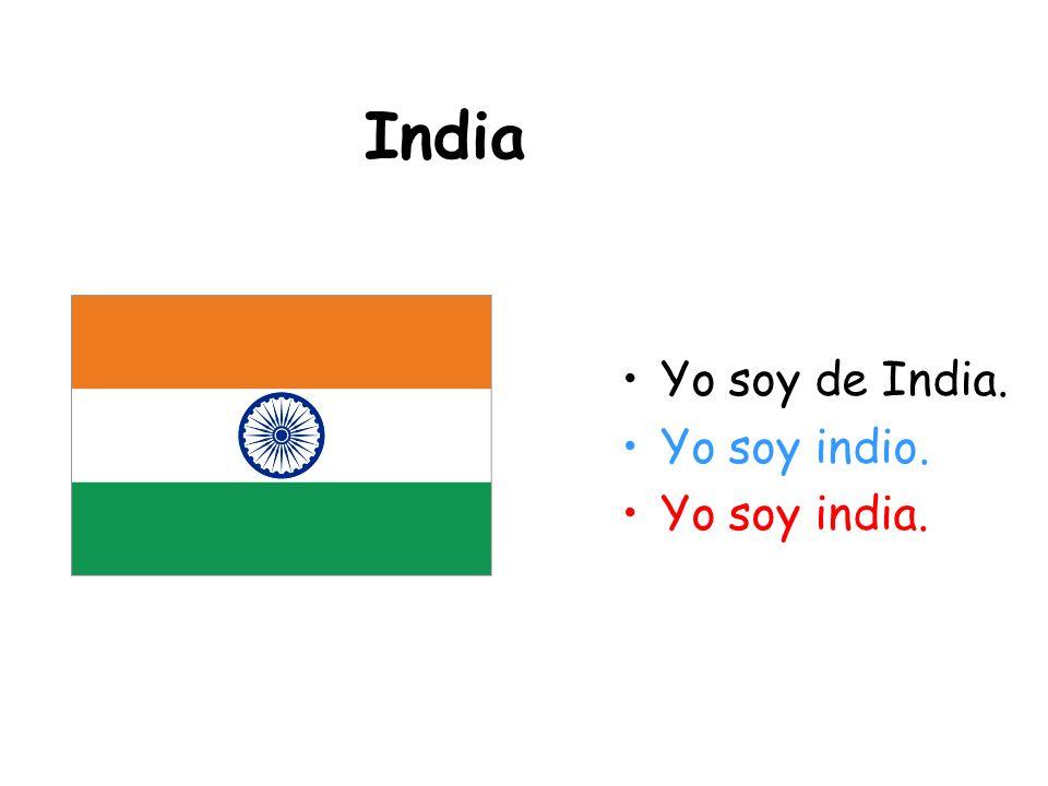 India Yo soy de India. Yo soy indio. Yo soy india.