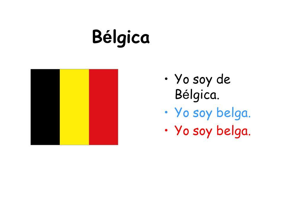 Bélgica Yo soy de Bélgica. Yo soy belga.