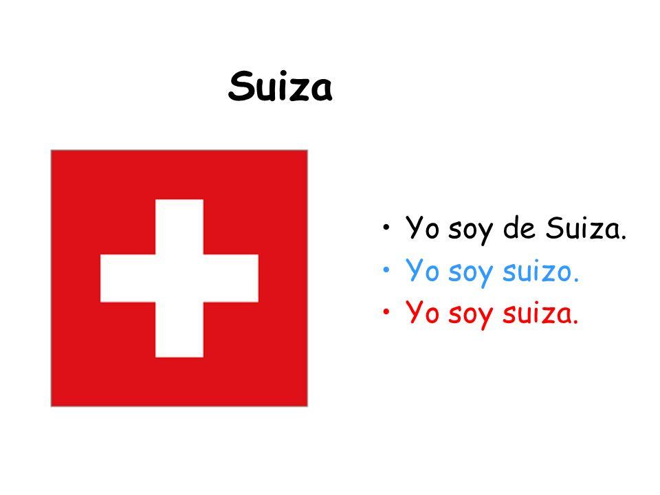 Suiza Yo soy de Suiza. Yo soy suizo. Yo soy suiza.