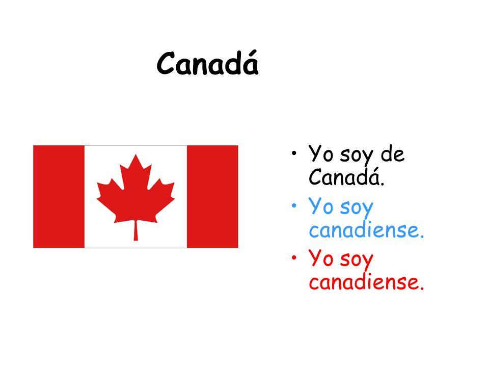 Canadá Yo soy de Canadá. Yo soy canadiense.