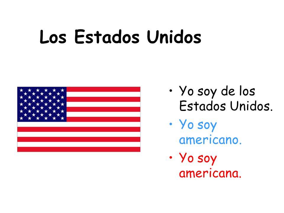 Los Estados Unidos Yo soy de los Estados Unidos. Yo soy americano.