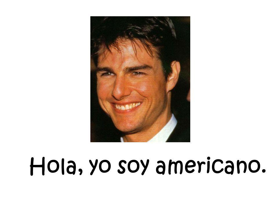 Hola, yo soy americano.