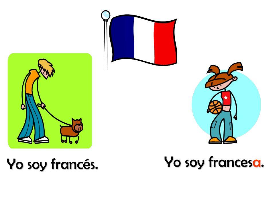 Yo soy francesa. Yo soy francés.
