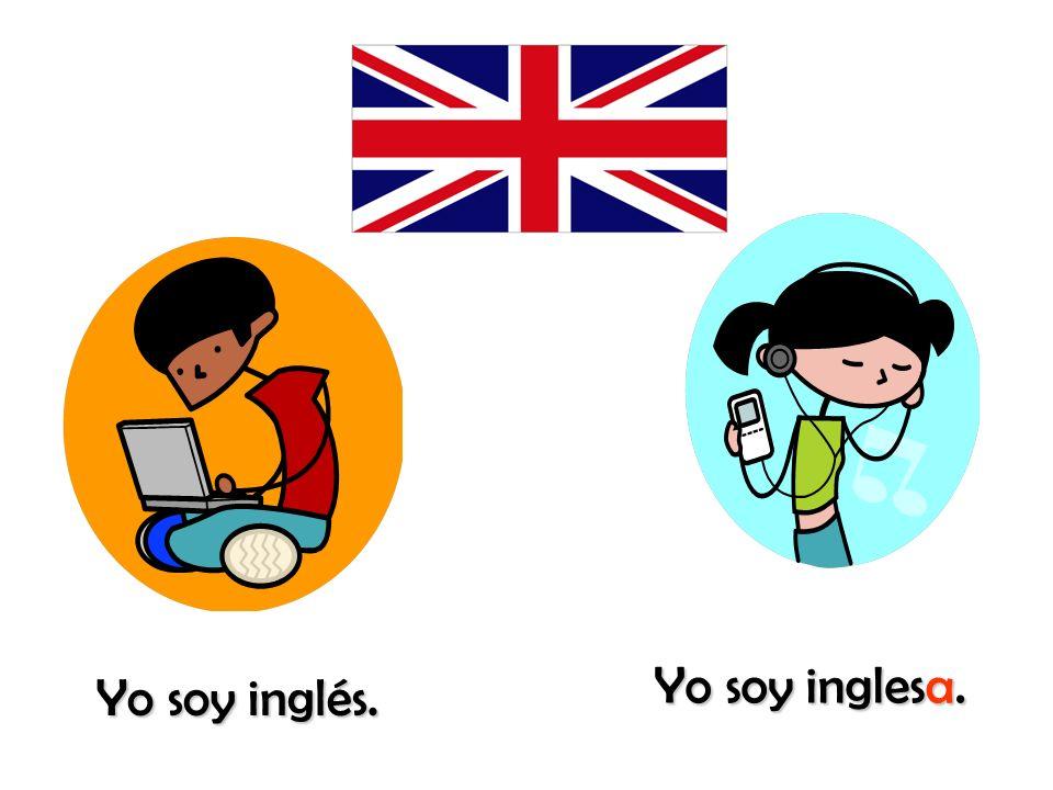 Yo soy inglesa. Yo soy inglés.
