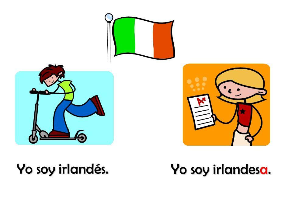 Yo soy irlandés. Yo soy irlandesa.