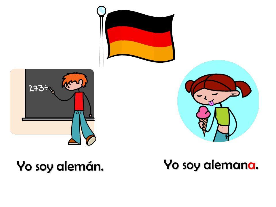 Yo soy alemán. Yo soy alemana.