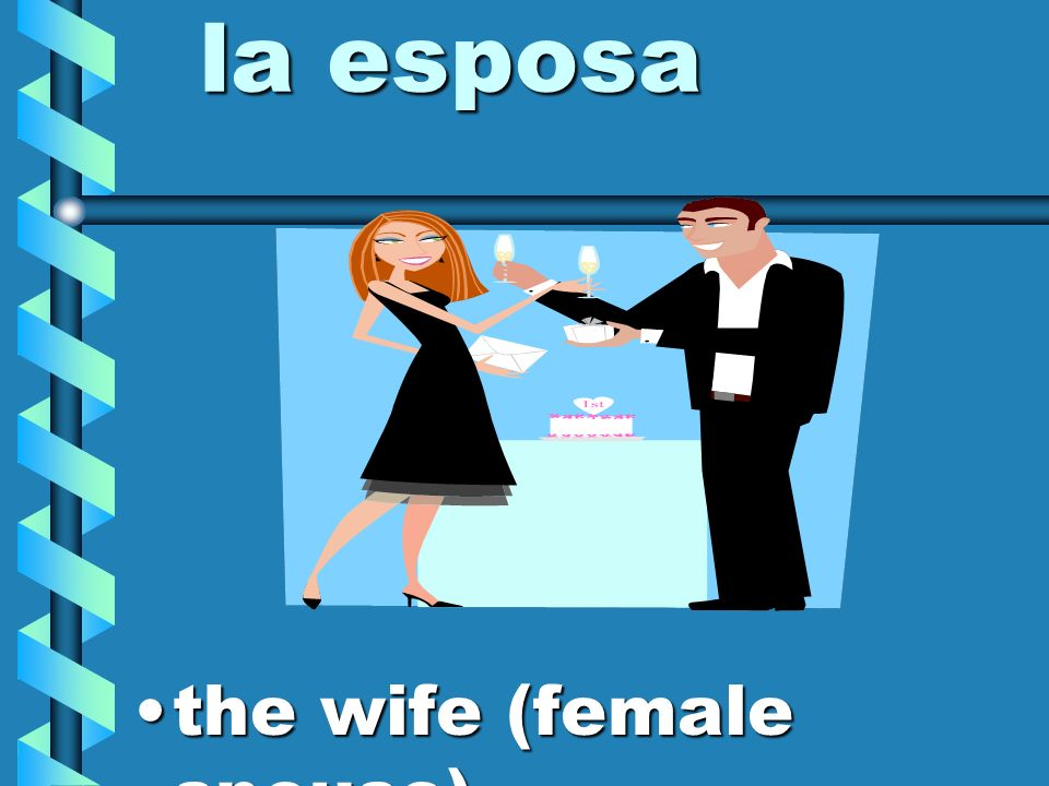 la esposa the wife (female spouse)
