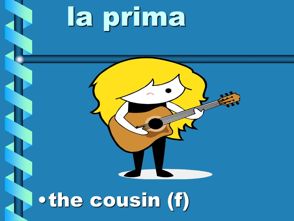 la prima the cousin (f)