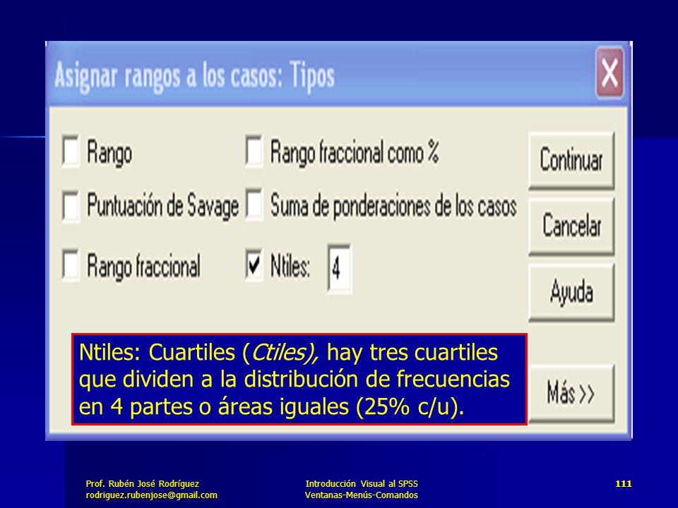 Ntiles: Cuartiles (Ctiles), hay tres cuartiles que dividen a la distribución de frecuencias en 4 partes o áreas iguales (25% c/u).