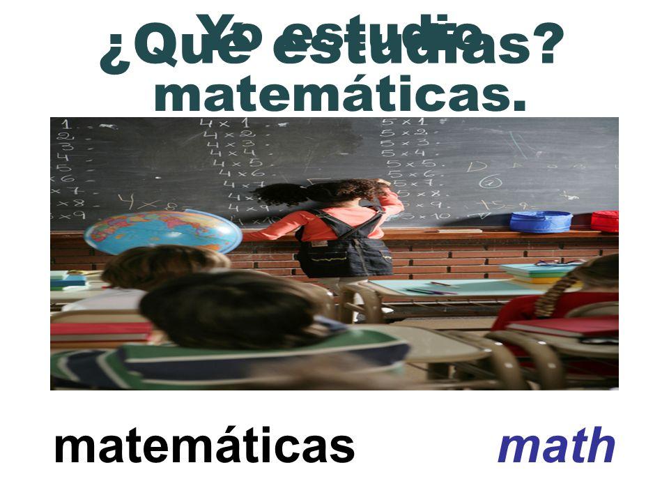 Yo estudio matemáticas.