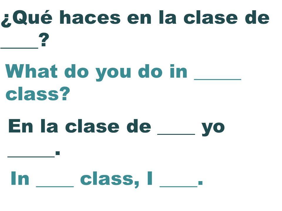 ¿Qué haces en la clase de ____