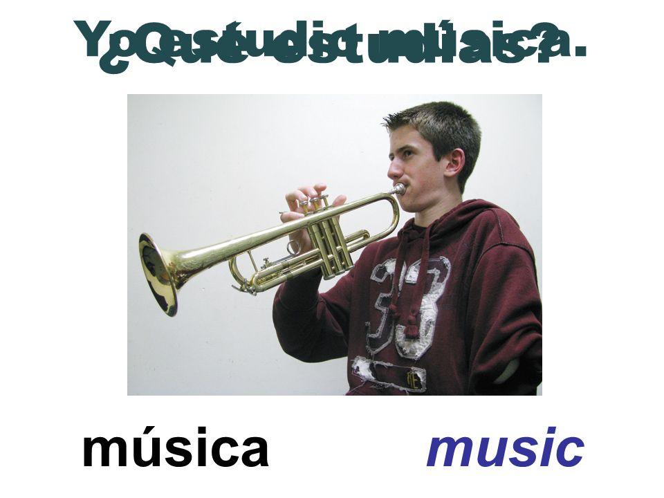 ¿Qué estudias Yo estudio música. música music